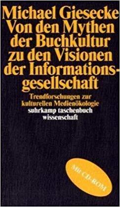 Buchcover - Michael Giesecke - Von den Mythen deer Buchkultur zu den Visionen der Informationsgesellschaft